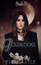 Goldilocks (Book II Completed) by FireCastle