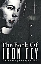 The Book Of Iron Fey by ShiveringSnowbell14