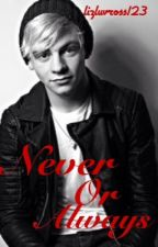 Never or Always  ~RL~ by thatlonelyfangurllll