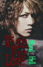 Wish For Love (Sequel to Can't Love ) by Moral_Hell