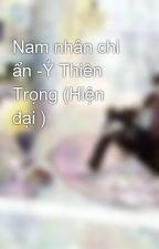 Nam nhân chi ẩn -Ý Thiên Trọng (Hiện đại ) by khangmieu
