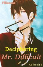 Deciphering Mr. Difficult ~ CS book 5 (tagalog) by Yllianna
