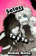 Solos tu y yo (yaoi) by Demon_Natsu