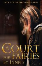 A Court for Fairies {Fragment/ to be Published Dec. 2016} by LynnS13
