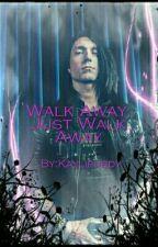 Walk Away Just Walk Away by andysixxsrevenge