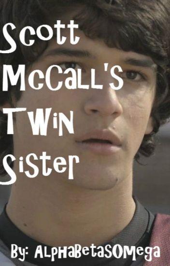 Scott McCall's Twin Sister (Teen Wolf Fanfic) - Elijah H  Fox - Wattpad