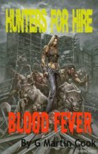 Hunters for Hire: Blood Fever (Book 1) by gmartincook