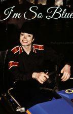 I'm So Blue (Michael Jackson y tú) #MJ :3 by MayMikeScrews