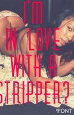 I'm In Love With A Stripper? by Tori-J