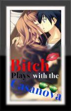 Bitch Plays with the Casanova by angelikachixs
