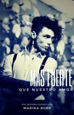 Más fuerte que nuestro amor [TERMINADO] {Andy y __(tu)} by MarinaBorr