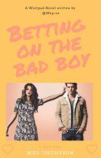 Betting On The Bad Boy by Meg-xo