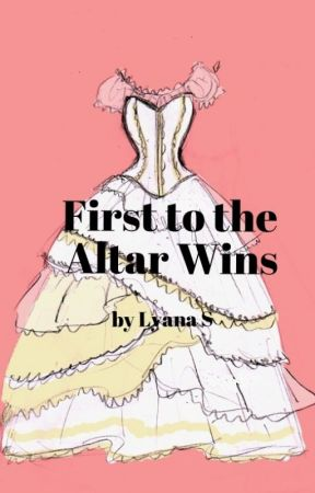 First to the Altar Wins (Wattpad Reading List choice) by Lyana_S