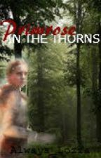 Primrose in the Thorns [a Hunger Games fan fiction] by Always_Lozza