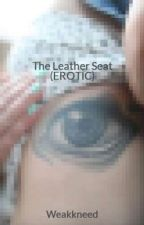 The Leather Seat (EROTIC) by Weakkneed