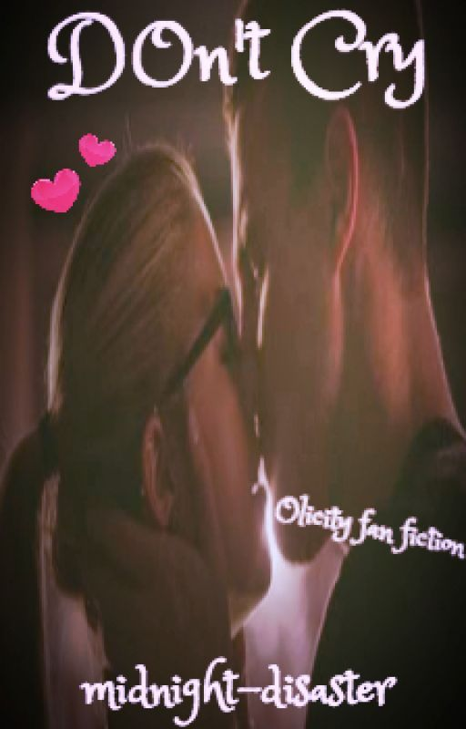 Don't Cry (Olicity Fan Fiction) by midnight-disaster