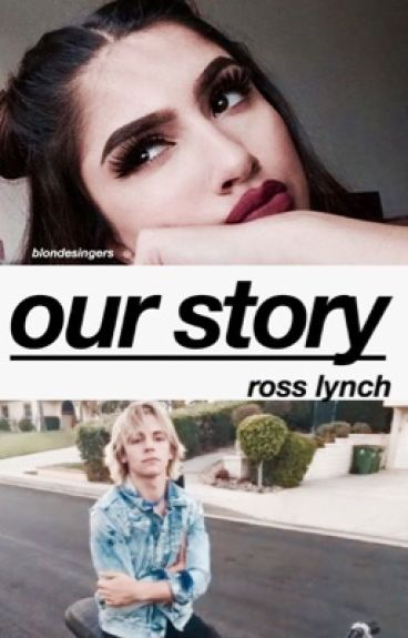 Our Story ➳ ross lynch