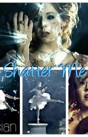 Shatter Me by lusian12232