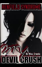 My Devil Crush!( Renfield Syndrome ) (#NVLSTSJuneAwards) by Misa_Crayola