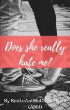 Does She Really Hate Me? by SmiLeAndRoCKTheWrld