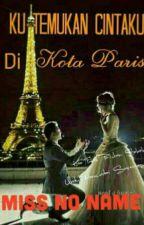 Ku Temukan Cintaku Di Kota Paris by Miss_No_Name01