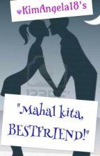 MAHAL KITA, Bestfriend! by KimAngela18