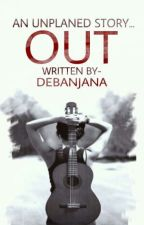 OUT *Indefinite hiatus* by Debanjana