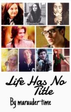Life Has No Title // Marauders AU by marauder-time