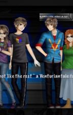 I'm not like the Rest~ A Venturiantale fanfic by iilaura3