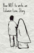 How NOT to write an islamic story by veiledhumor