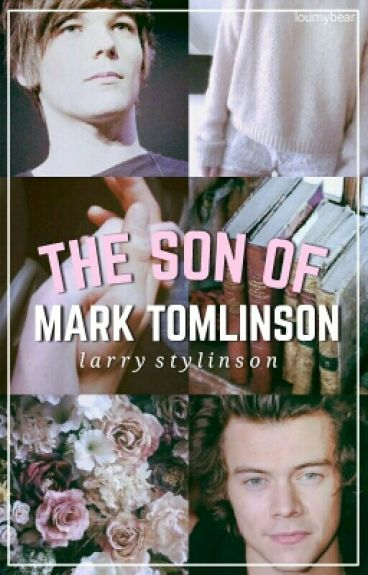 The Son Of Mark Tomlinson (Larry Stylinson Fanfic AU Daddy!Kink)