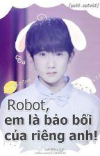 [KaiYuan] Robot, em là bảo bối của riêng anh! by yuki_suteki