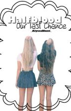 Halfblood - Our last Chance  by _AlyssaBlunt_