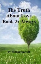 The Truth About Love Book 3: Always by bethanygarrett