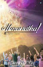 ¡MARANATHA: EL SEÑOR VIENE! by youlyn