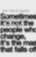 Mr. Nerd meets Ms. Cheerleader <3 ( ON-HOLD) by craziestamongtherest