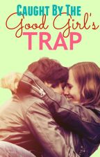 Caught by the Good Girls trap by therapyasap