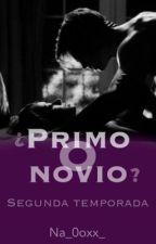 ¿Primo o Novio? |2da Temporada| |TERMINADA| by Na_0oxx_