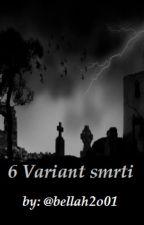 6 variant smrti by bellah2o01