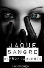 Jaque Sangre: Mi propia muerte. [CANCELADA] by PacoHidalgo__
