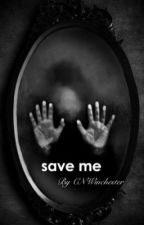 Save Me... by CNWinchester
