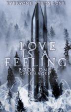 Love Is A Feeling (#Wattys2015)(BK 1) by darkangel-