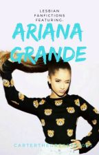 Ariana Grande Lesbian FanFictions by CarterTheGreat80085