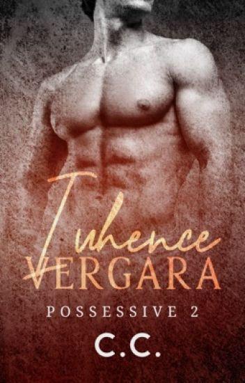 POSSESSIVE 2: Iuhence Vergara - Completed [PUBLISHED!] - C C  - Wattpad