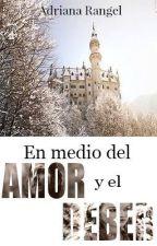 En Medio del Amor Y El Deber  by adricrp
