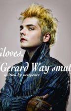 Gloves (Gerard Way Smut) by crimsoncuurse