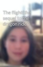 The flight(the sequel to the dragon rider) by iamthedragonrider
