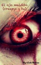El ojo maldito (creepys y tu) by LobaBaleria