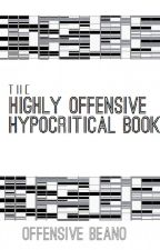 The Highly Offensive Hypocritical Book by HighlyOffensiveBeano