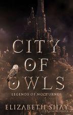 City of Owls (Legends of Nocturnus) by Underthepalmtrees_